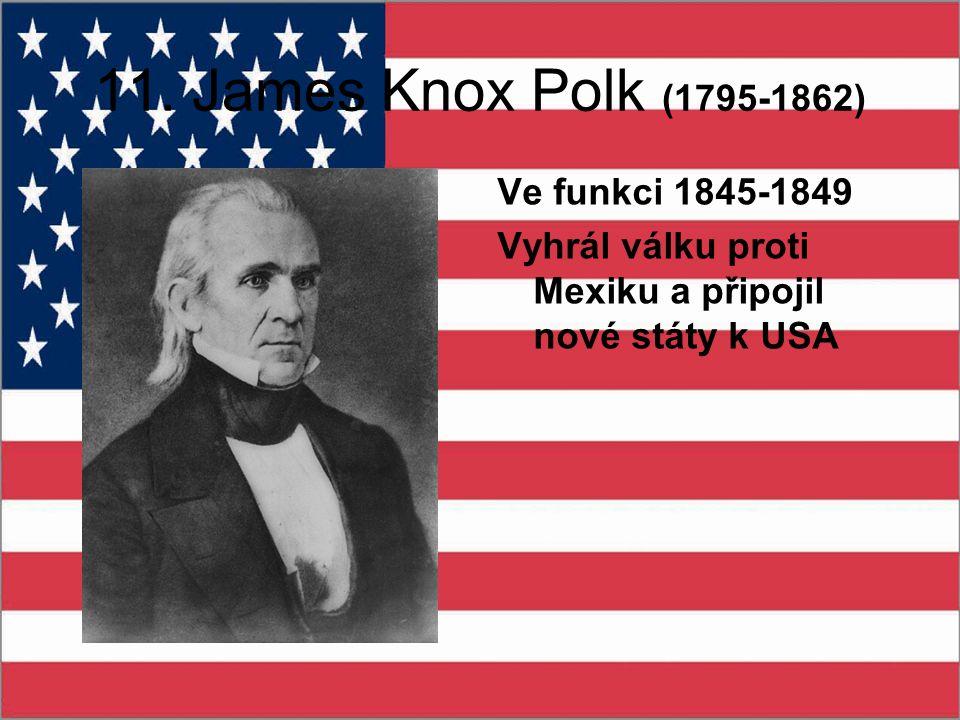 11. James Knox Polk (1795-1862) Ve funkci 1845-1849