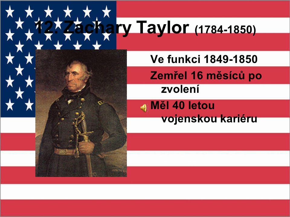 12. Zachary Taylor (1784-1850) Ve funkci 1849-1850