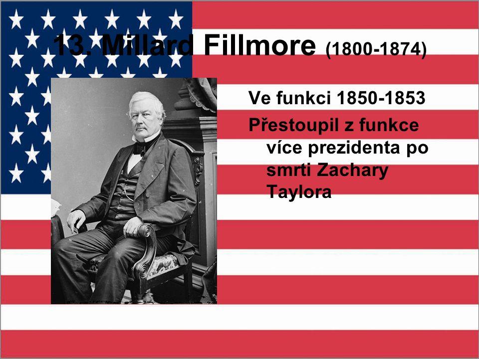 13. Millard Fillmore (1800-1874) Ve funkci 1850-1853