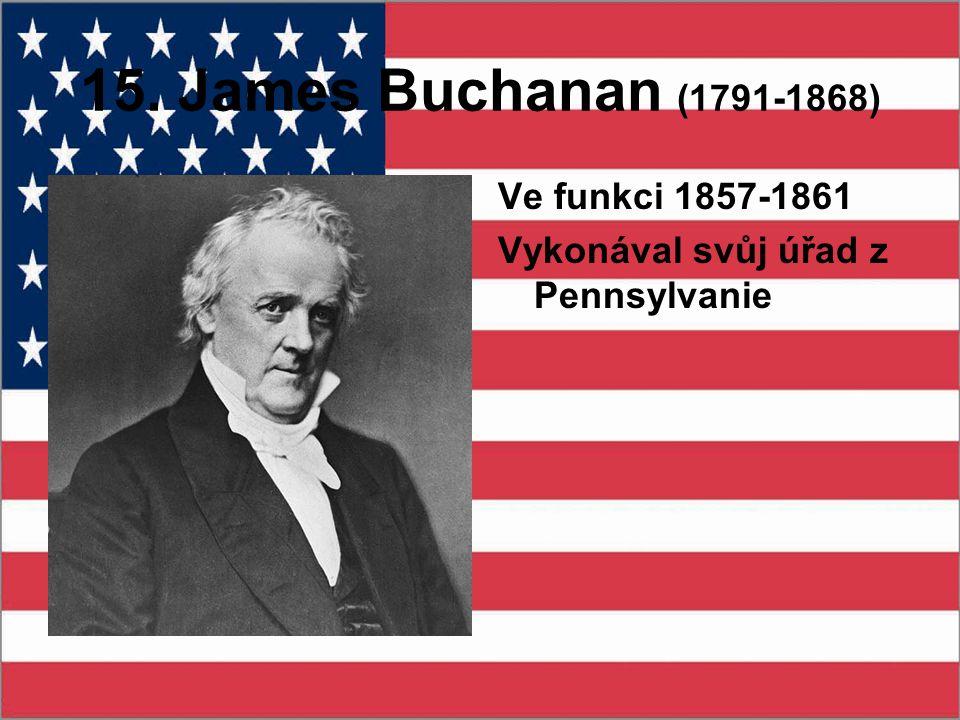 15. James Buchanan (1791-1868) Ve funkci 1857-1861