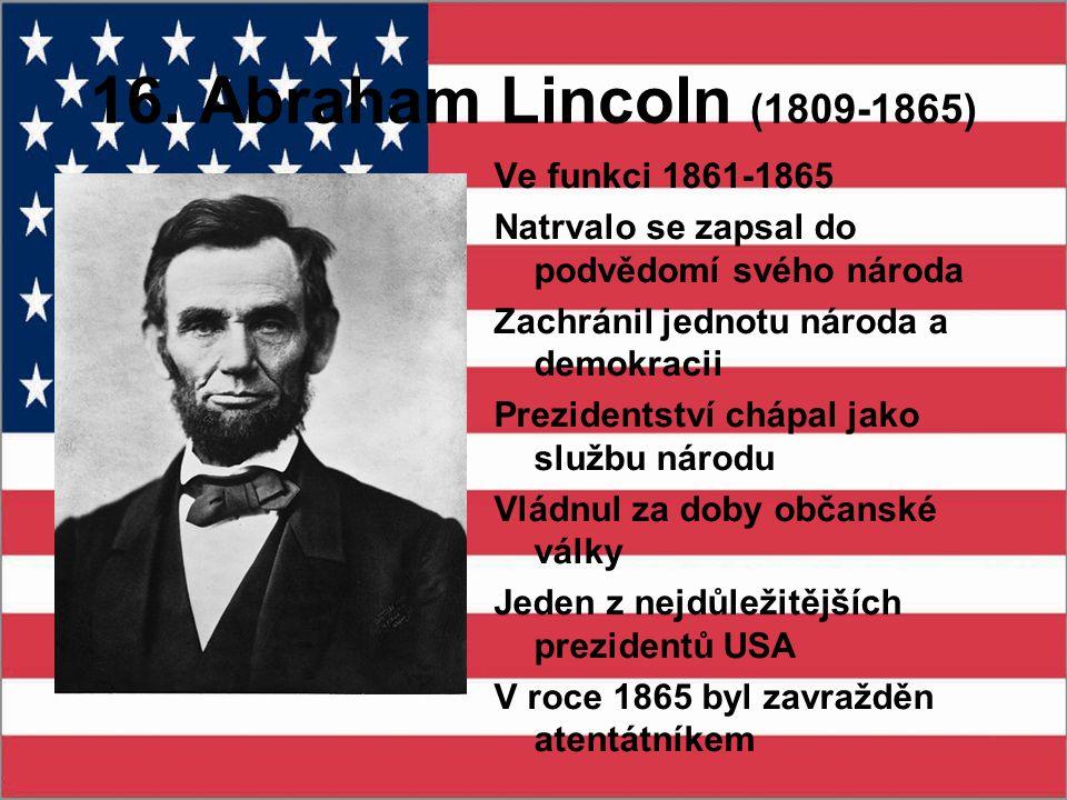 16. Abraham Lincoln (1809-1865) Ve funkci 1861-1865