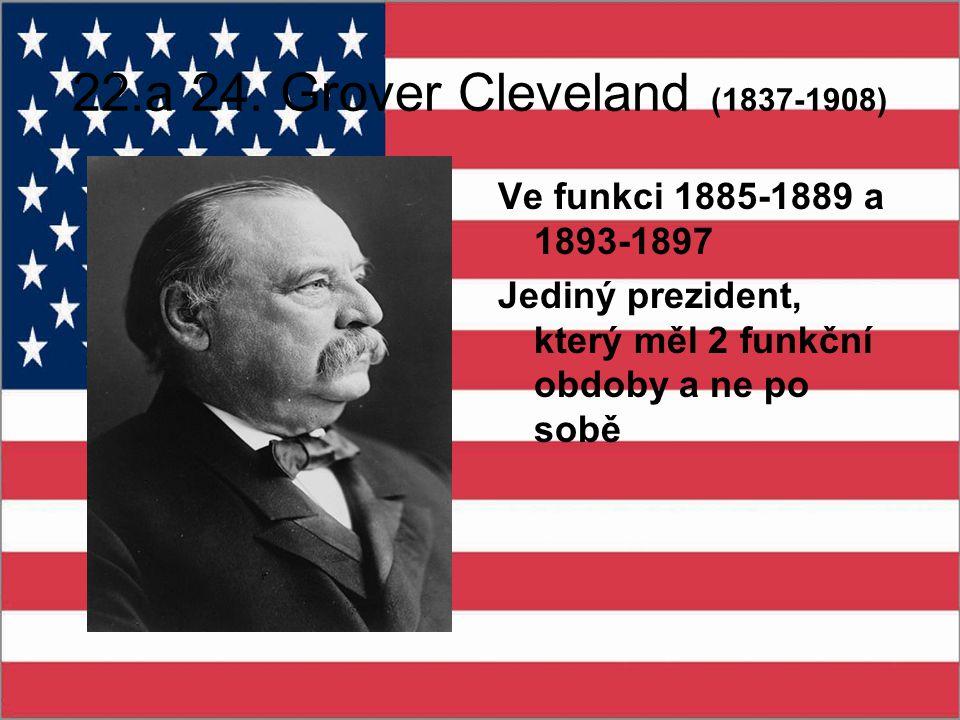 22.a 24. Grover Cleveland (1837-1908) Ve funkci 1885-1889 a 1893-1897
