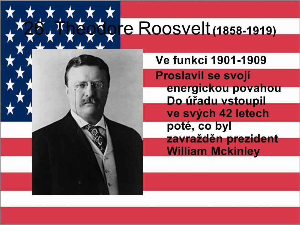 26. Theodore Roosvelt (1858-1919) Ve funkci 1901-1909