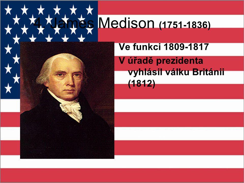 4. James Medison (1751-1836) Ve funkci 1809-1817
