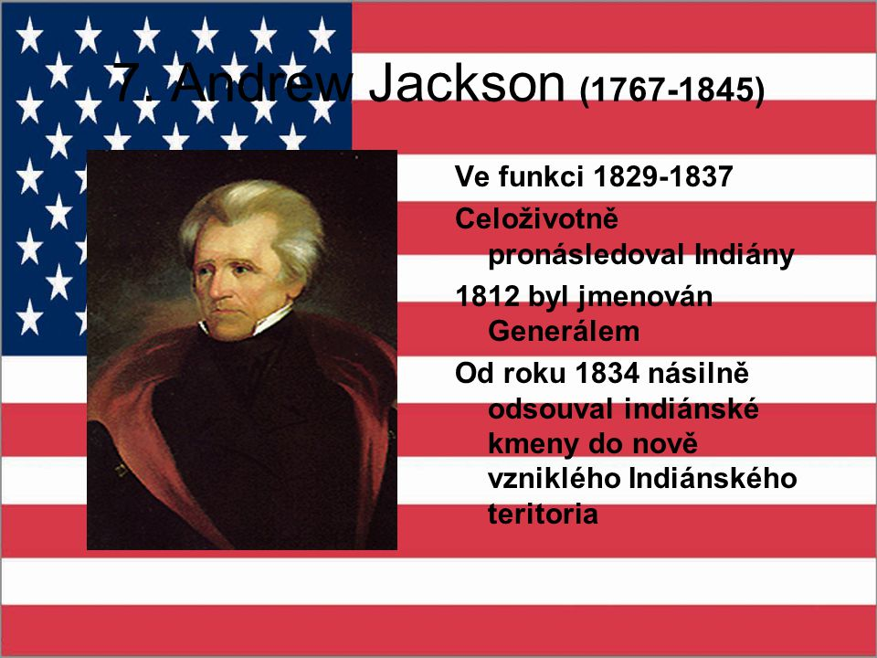 7. Andrew Jackson (1767-1845) Ve funkci 1829-1837