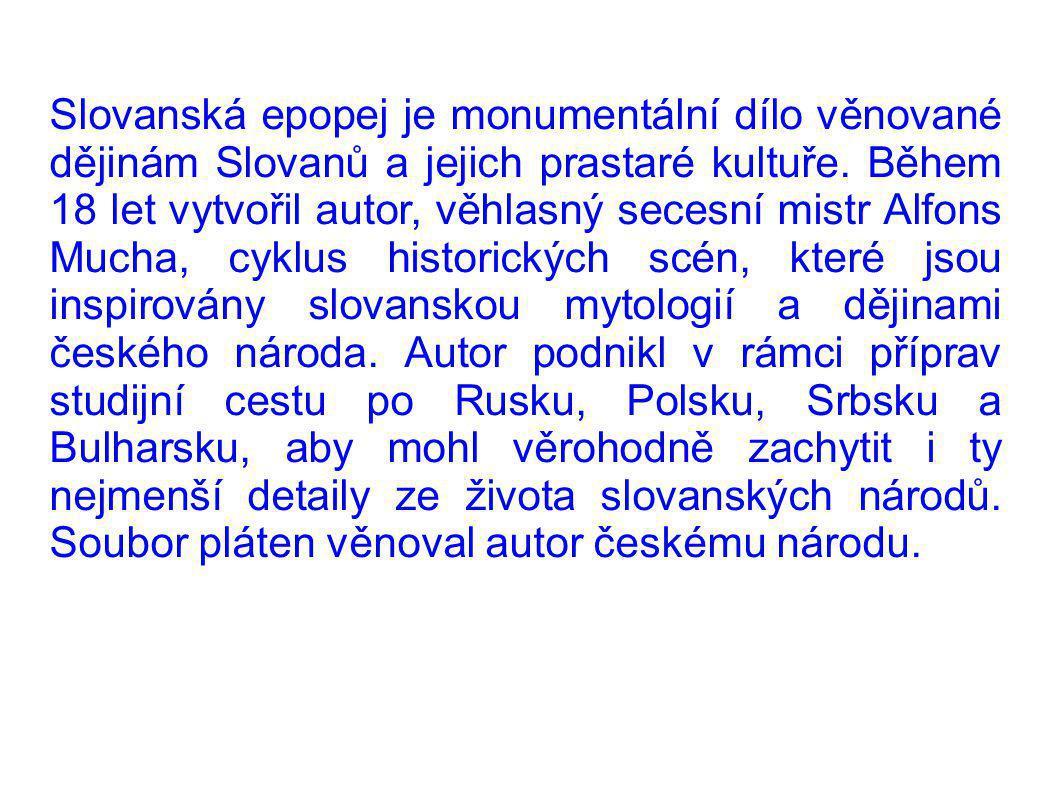 Slovanská epopej je monumentální dílo věnované dějinám Slovanů a jejich prastaré kultuře.