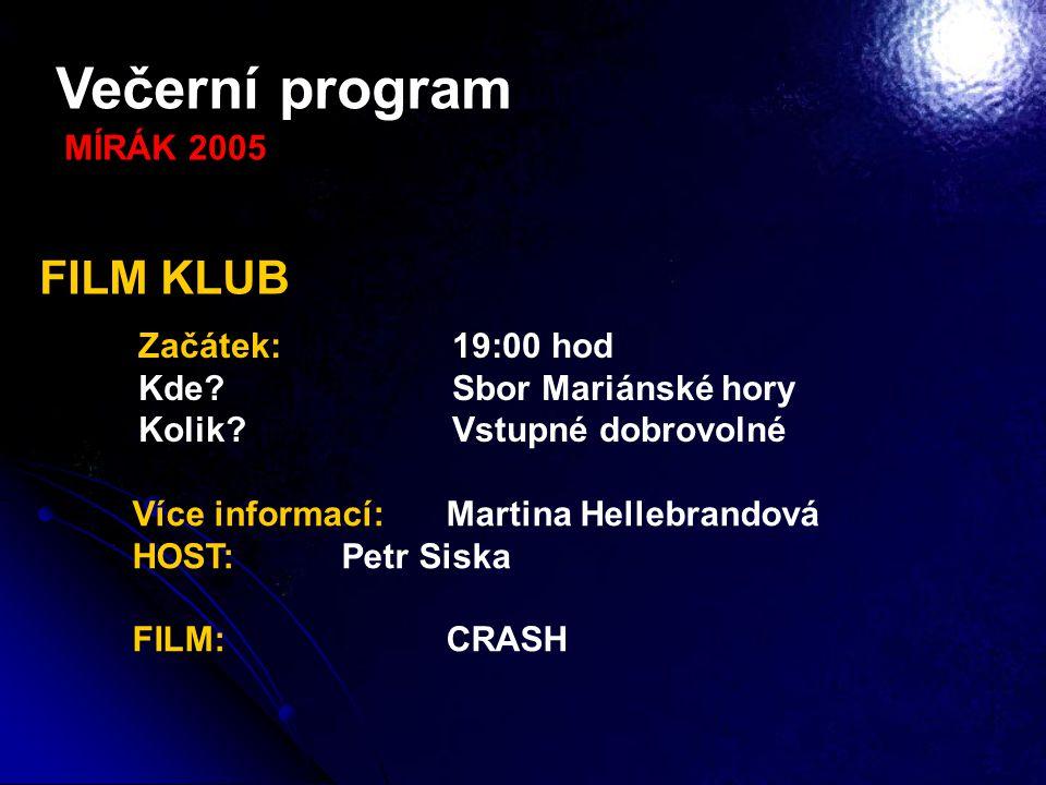 Večerní program FILM KLUB MÍRÁK 2005 Začátek: 19:00 hod