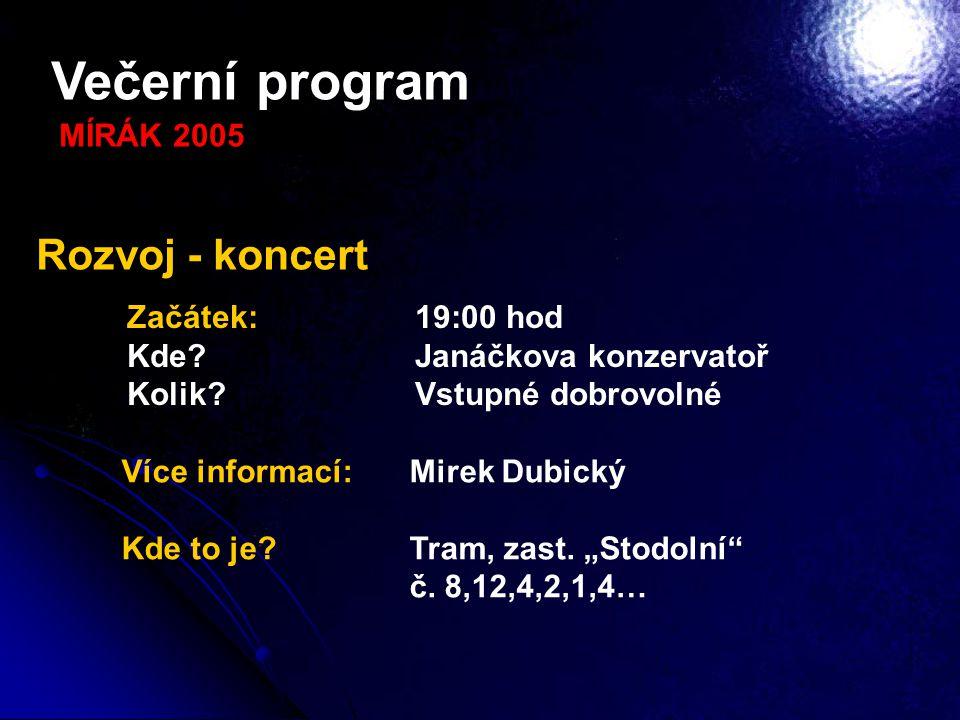 Večerní program Rozvoj - koncert MÍRÁK 2005 Začátek: 19:00 hod