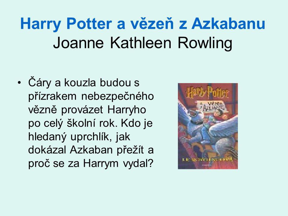 Harry Potter a vězeň z Azkabanu Joanne Kathleen Rowling