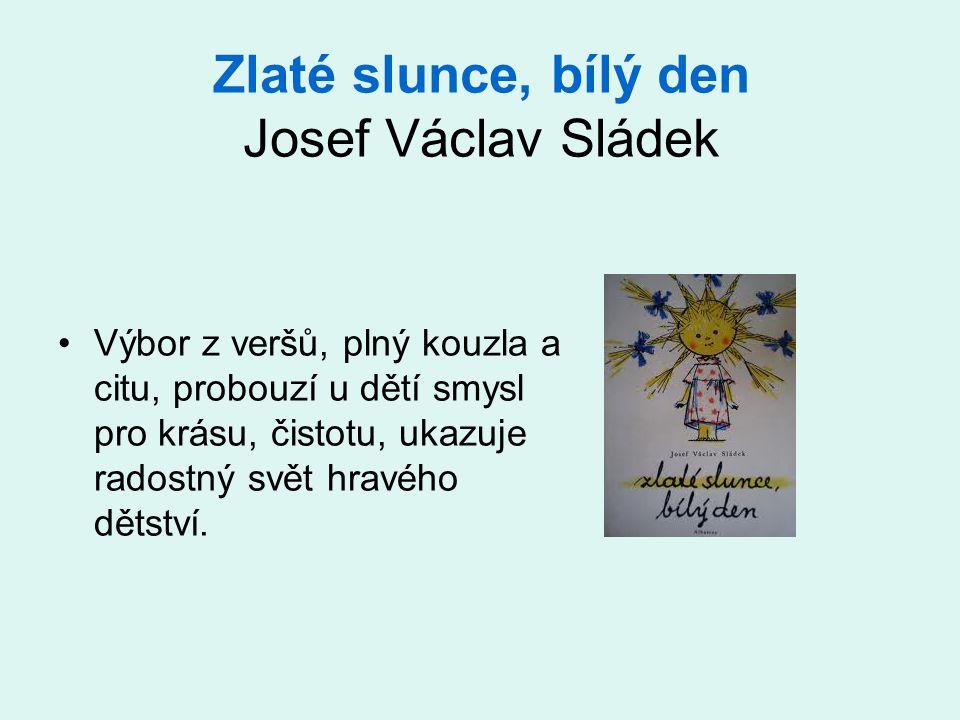 Zlaté slunce, bílý den Josef Václav Sládek