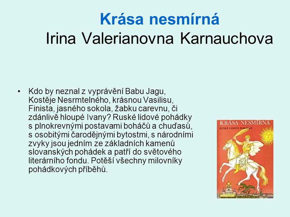 Krása nesmírná Irina Valerianovna Karnauchova