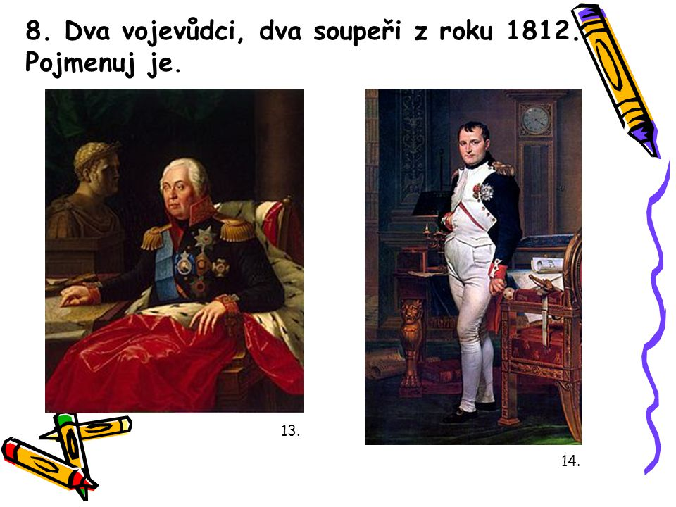 8. Dva vojevůdci, dva soupeři z roku 1812. Pojmenuj je.