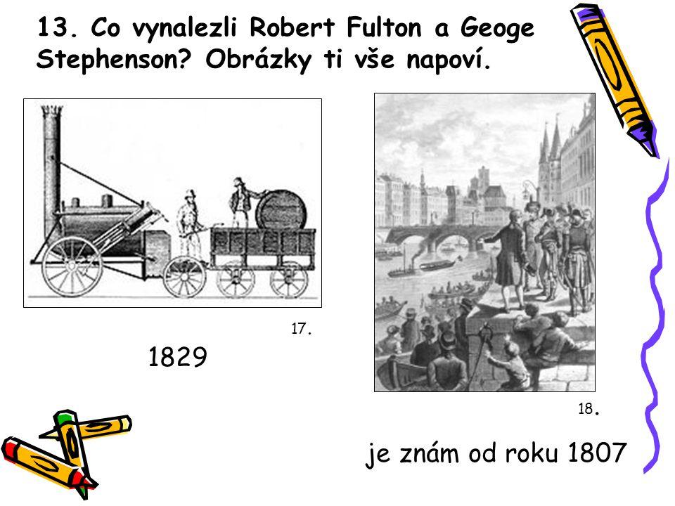 13. Co vynalezli Robert Fulton a Geoge Stephenson