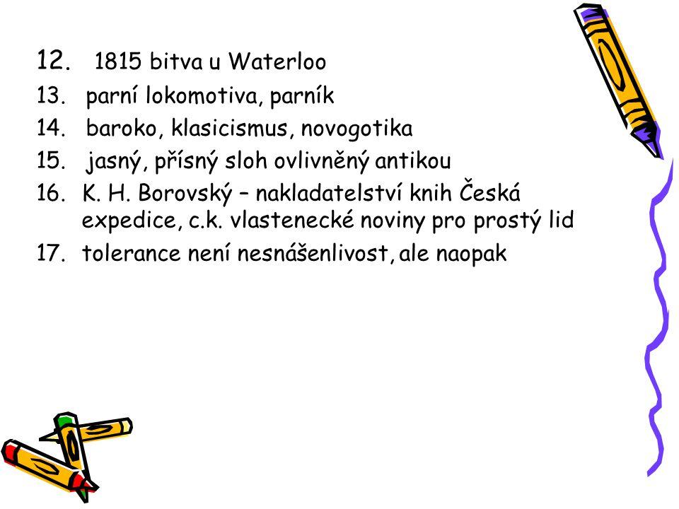 12. 1815 bitva u Waterloo 13. parní lokomotiva, parník
