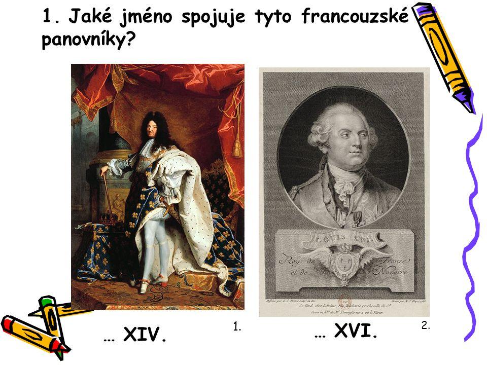 1. Jaké jméno spojuje tyto francouzské panovníky