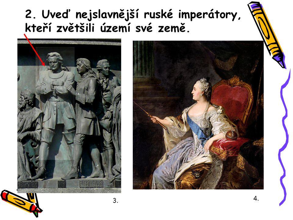 2. Uveď nejslavnější ruské imperátory, kteří zvětšili území své země.