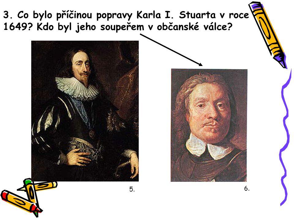 3. Co bylo příčinou popravy Karla I. Stuarta v roce 1649