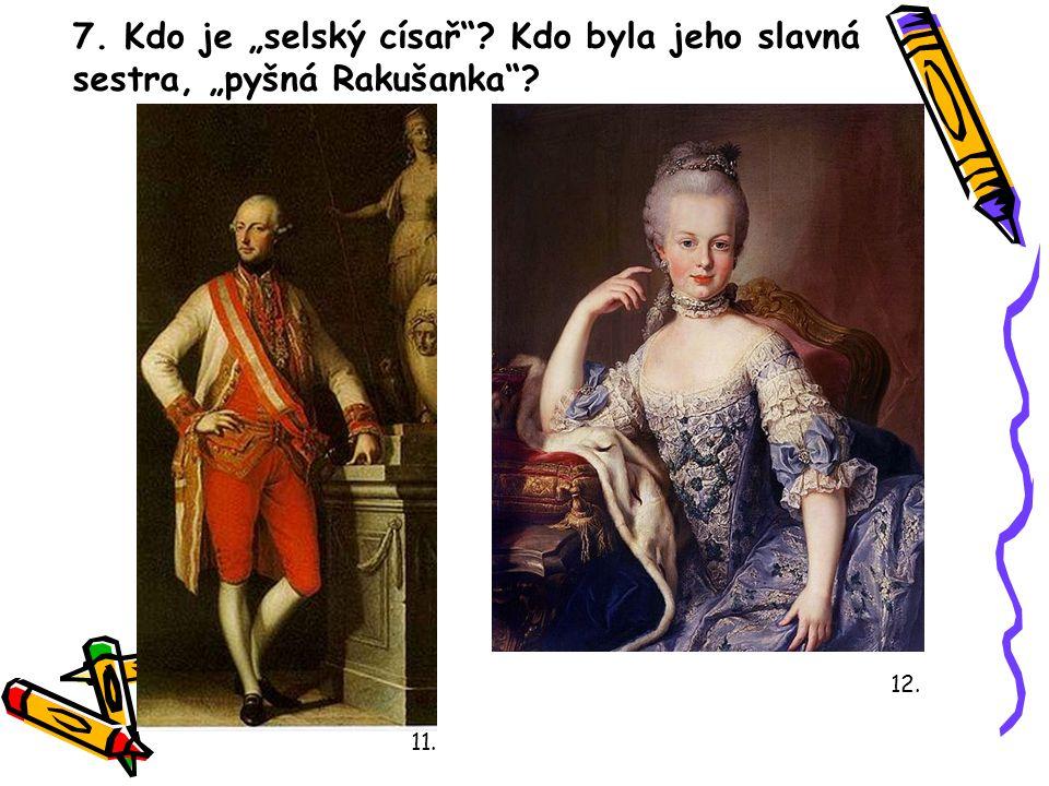 """7. Kdo je """"selský císař Kdo byla jeho slavná sestra, """"pyšná Rakušanka"""