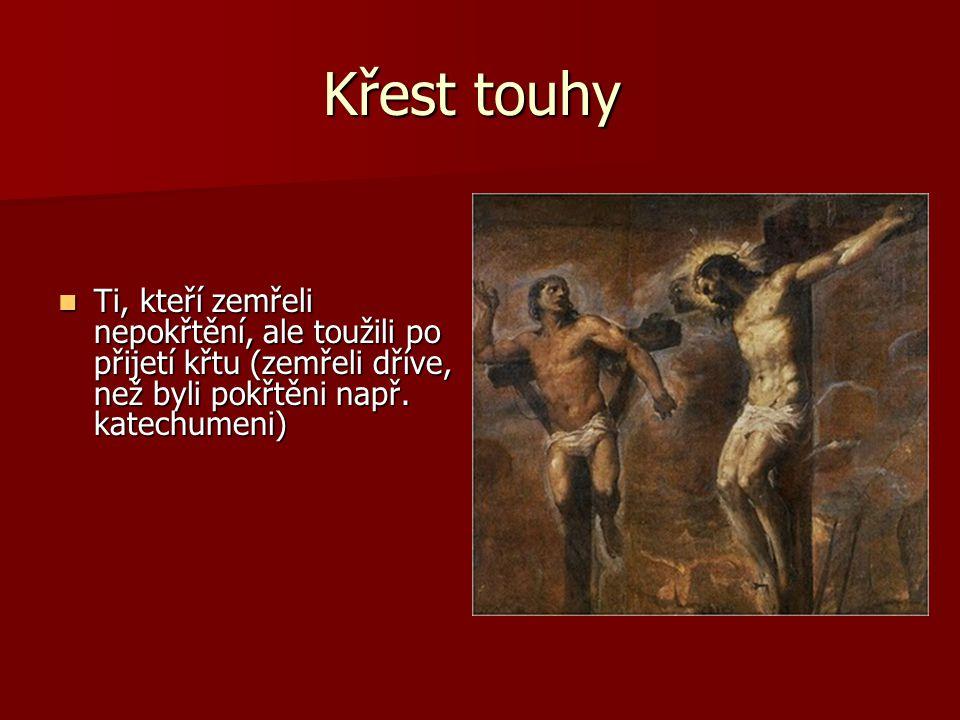 Křest touhy Ti, kteří zemřeli nepokřtění, ale toužili po přijetí křtu (zemřeli dříve, než byli pokřtěni např.