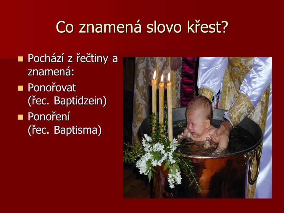 Co znamená slovo křest Pochází z řečtiny a znamená: