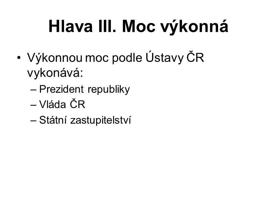 Hlava III. Moc výkonná Výkonnou moc podle Ústavy ČR vykonává:
