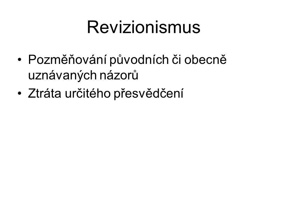 Revizionismus Pozměňování původních či obecně uznávaných názorů
