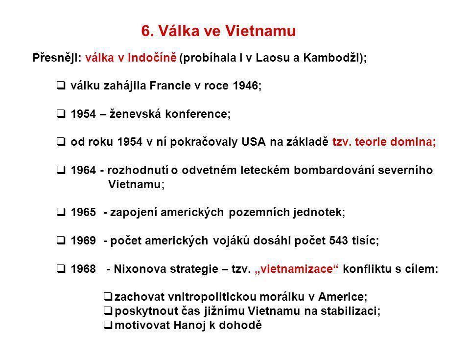 6. Válka ve Vietnamu Přesněji: válka v Indočíně (probíhala i v Laosu a Kambodži); válku zahájila Francie v roce 1946;