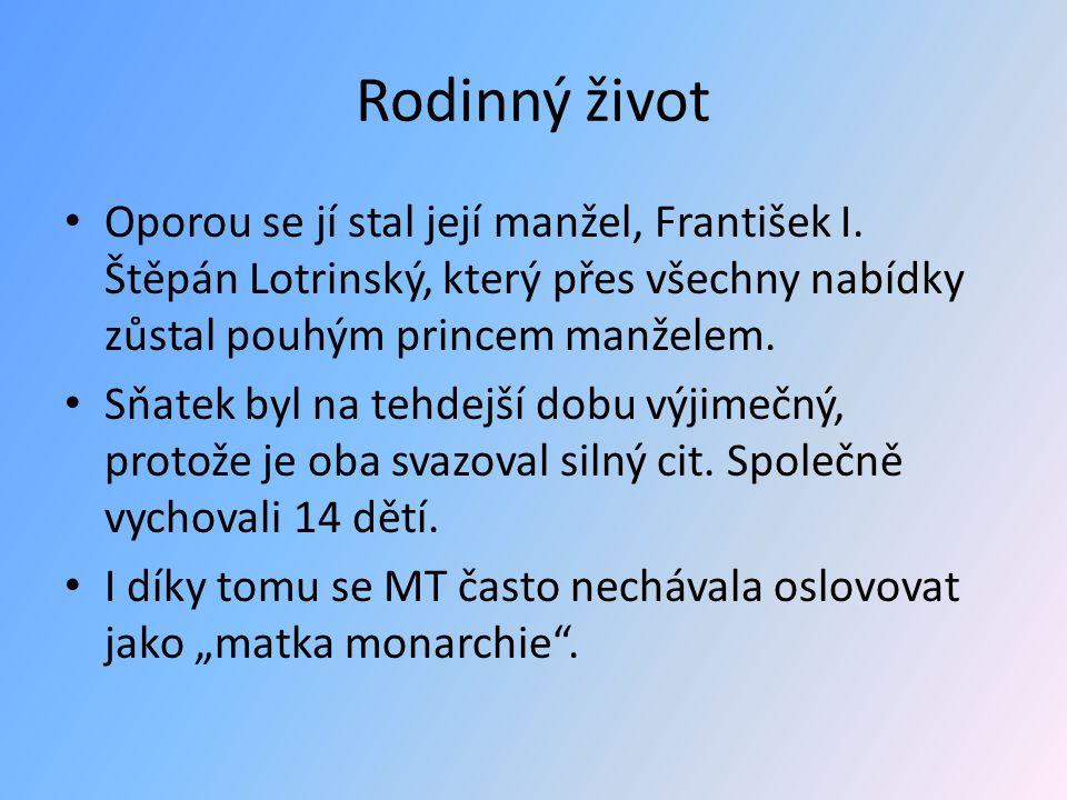 Rodinný život Oporou se jí stal její manžel, František I. Štěpán Lotrinský, který přes všechny nabídky zůstal pouhým princem manželem.