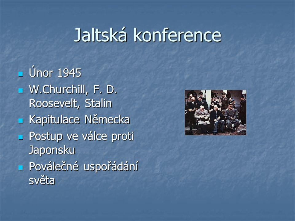 Jaltská konference Únor 1945 W.Churchill, F. D. Roosevelt, Stalin