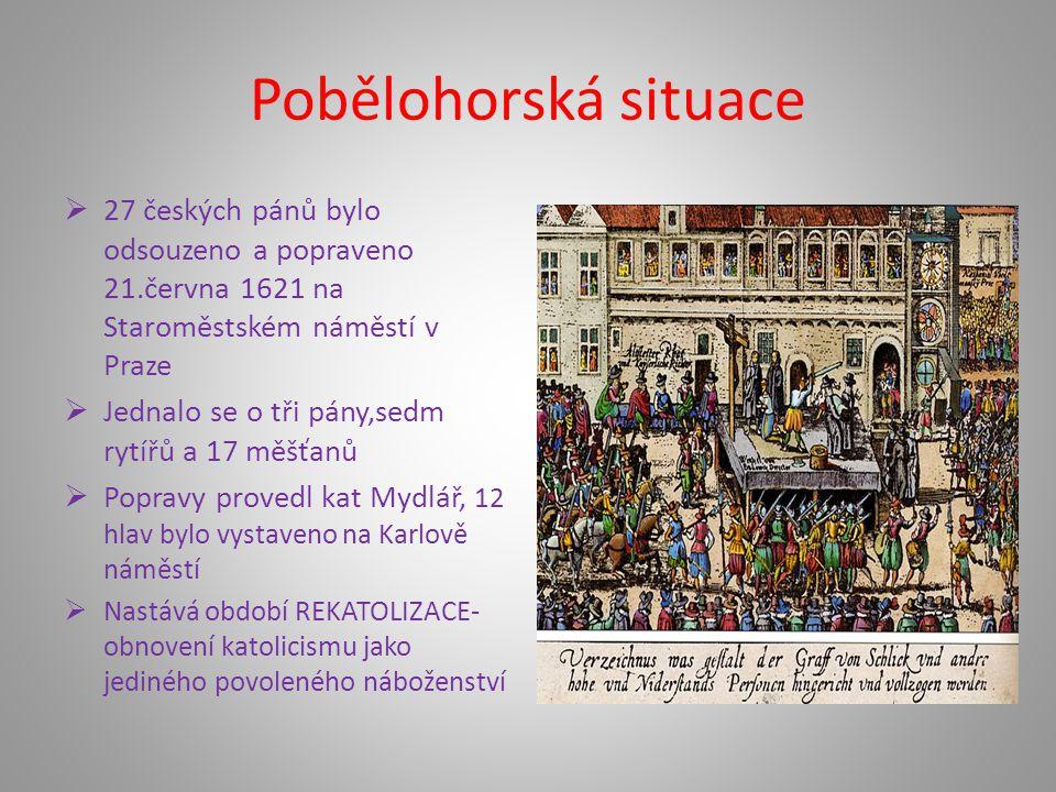 Pobělohorská situace 27 českých pánů bylo odsouzeno a popraveno 21.června 1621 na Staroměstském náměstí v Praze.