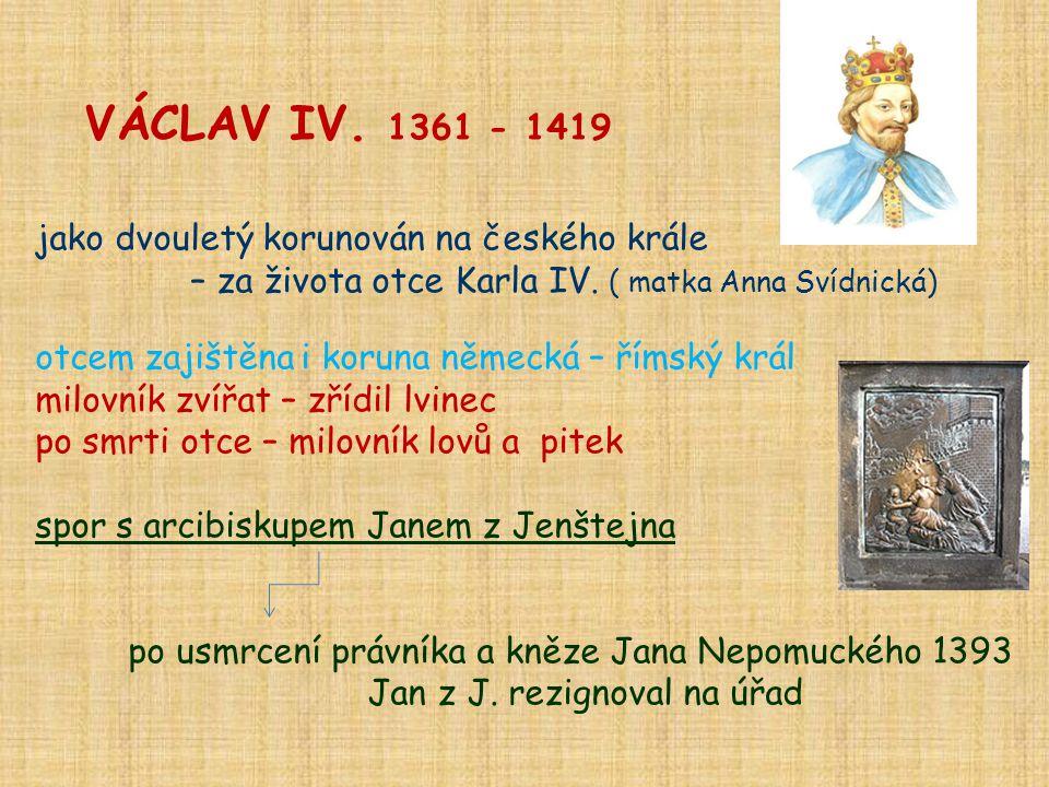 VÁCLAV IV. 1361 - 1419 jako dvouletý korunován na českého krále