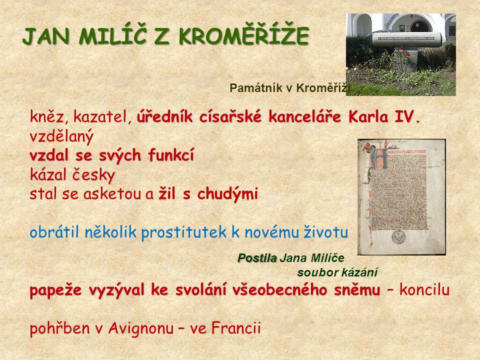JAN MILÍČ Z KROMĚŘÍŽE Památník v Kroměříži. kněz, kazatel, úředník císařské kanceláře Karla IV. vzdělaný.