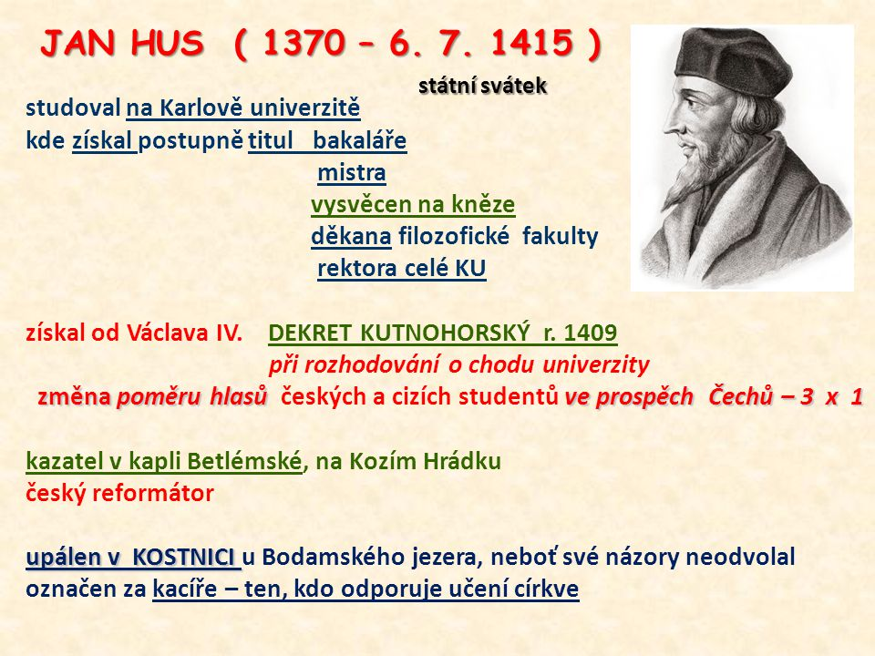 JAN HUS ( 1370 – 6. 7. 1415 ) studoval na Karlově univerzitě