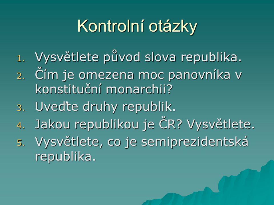 Kontrolní otázky Vysvětlete původ slova republika.