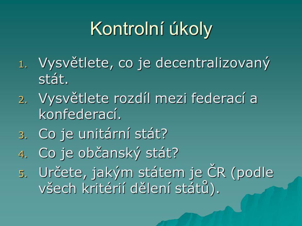 Kontrolní úkoly Vysvětlete, co je decentralizovaný stát.