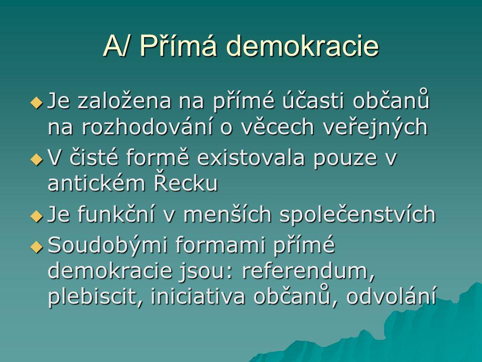 A/ Přímá demokracie Je založena na přímé účasti občanů na rozhodování o věcech veřejných. V čisté formě existovala pouze v antickém Řecku.