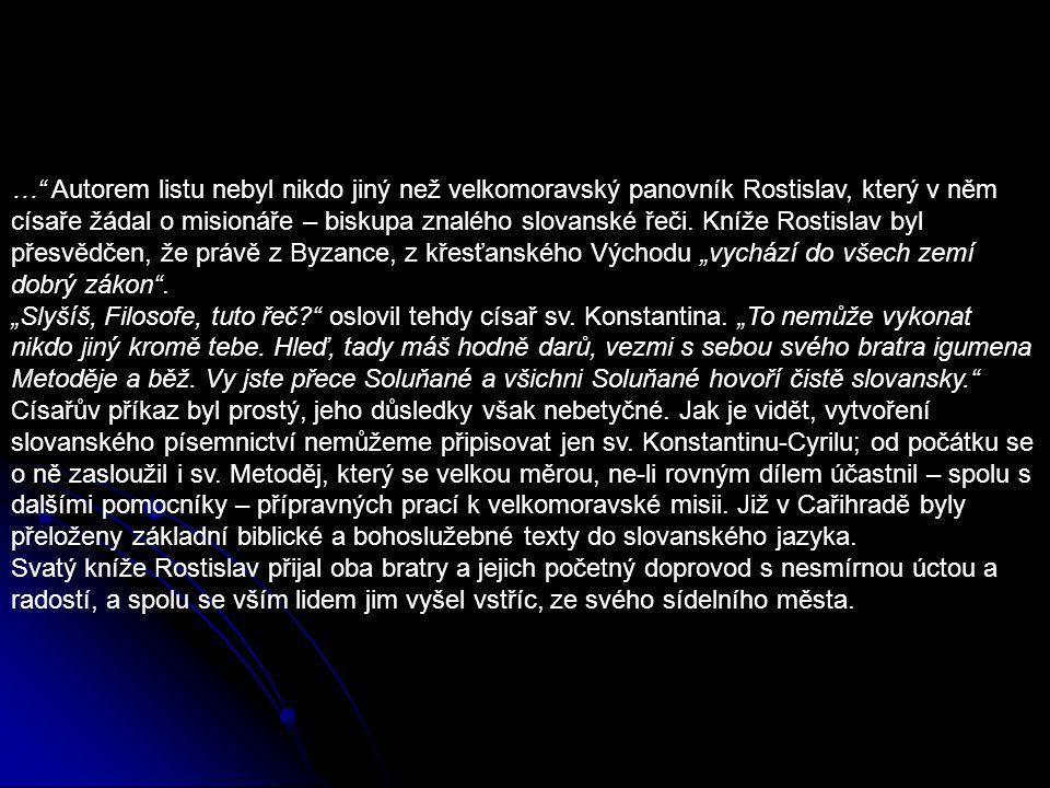 … Autorem listu nebyl nikdo jiný než velkomoravský panovník Rostislav, který v něm císaře žádal o misionáře – biskupa znalého slovanské řeči.