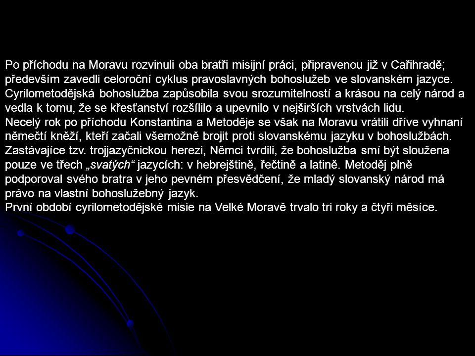 Po příchodu na Moravu rozvinuli oba bratři misijní práci, připravenou již v Cařihradě; především zavedli celoroční cyklus pravoslavných bohoslužeb ve slovanském jazyce.
