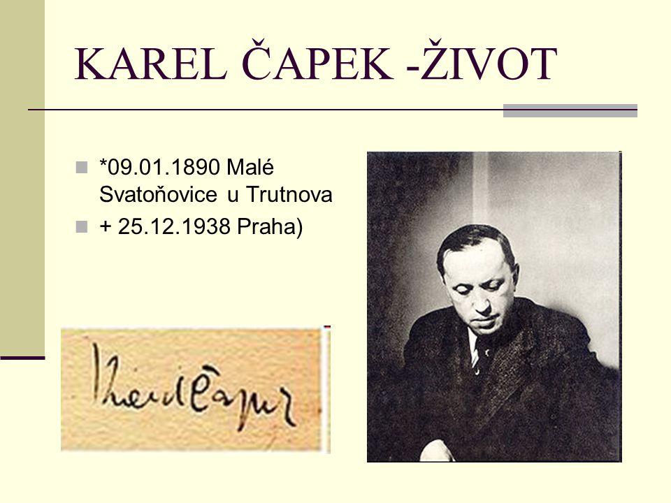 KAREL ČAPEK -ŽIVOT *09.01.1890 Malé Svatoňovice u Trutnova