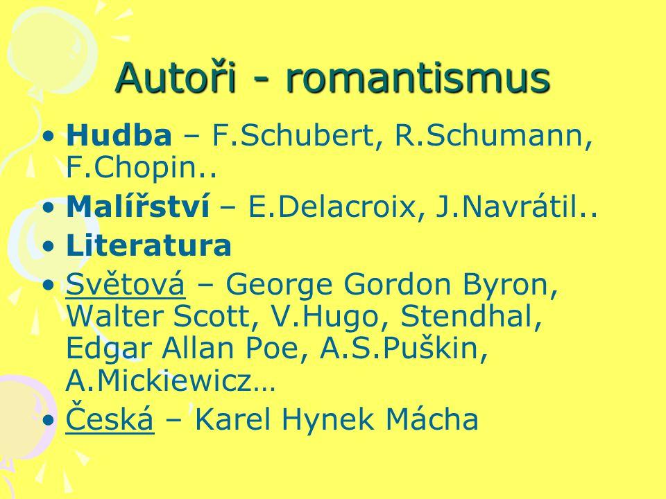 Autoři - romantismus Hudba – F.Schubert, R.Schumann, F.Chopin..