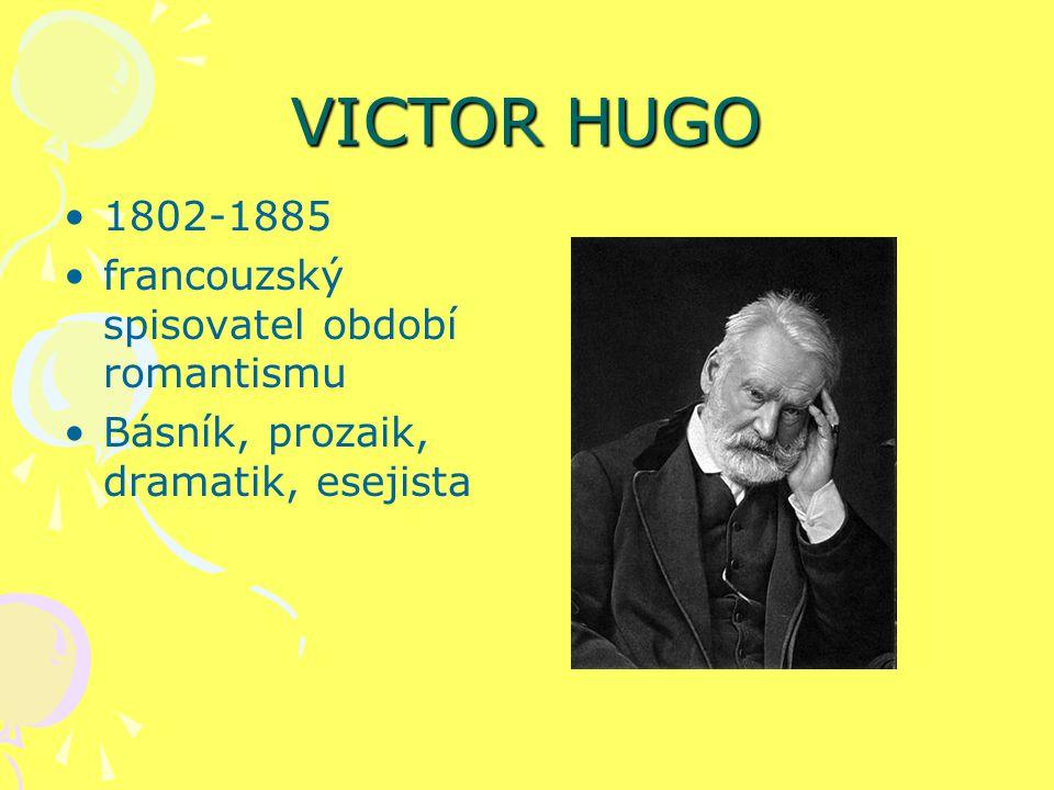 VICTOR HUGO 1802-1885 francouzský spisovatel období romantismu