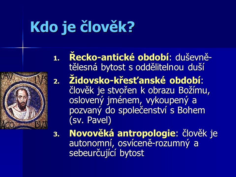 Kdo je člověk Řecko-antické období: duševně-tělesná bytost s oddělitelnou duší.