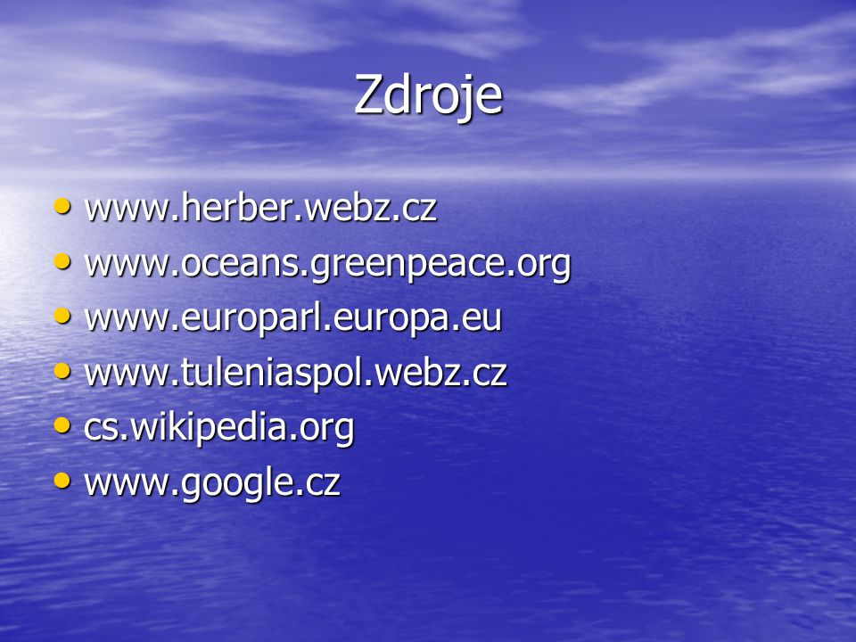 Zdroje www.herber.webz.cz www.oceans.greenpeace.org