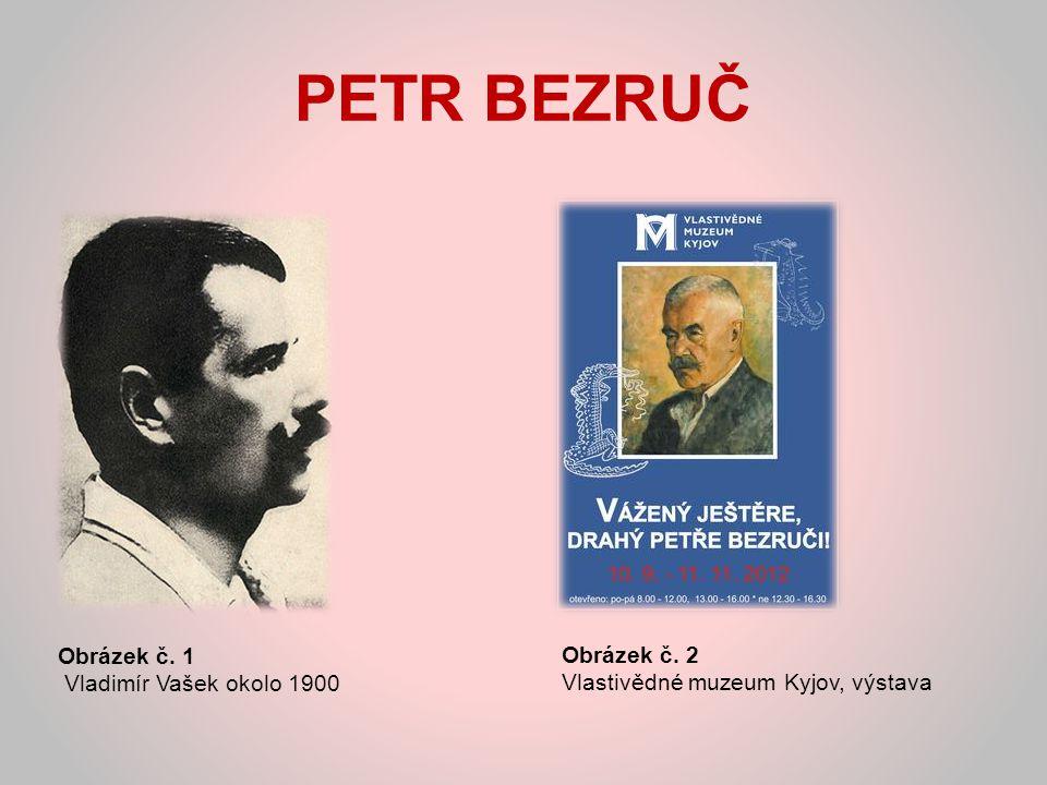 PETR BEZRUČ Obrázek č. 1 Vladimír Vašek okolo 1900 Obrázek č. 2