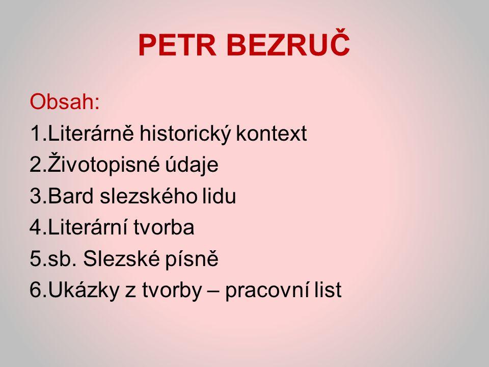 PETR BEZRUČ Obsah: Literárně historický kontext Životopisné údaje