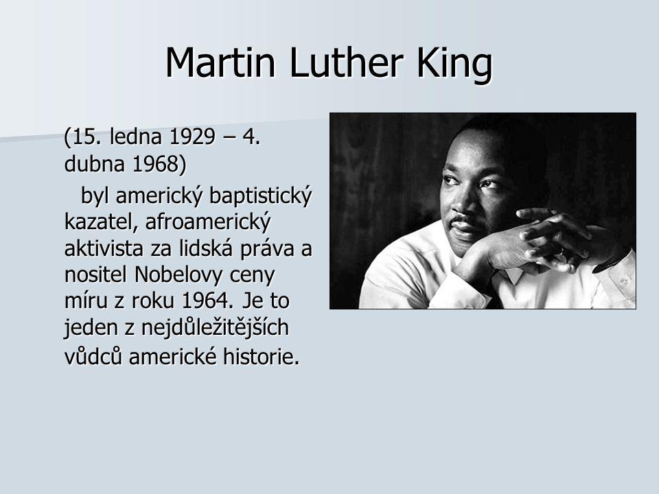 Martin Luther King (15. ledna 1929 – 4. dubna 1968)