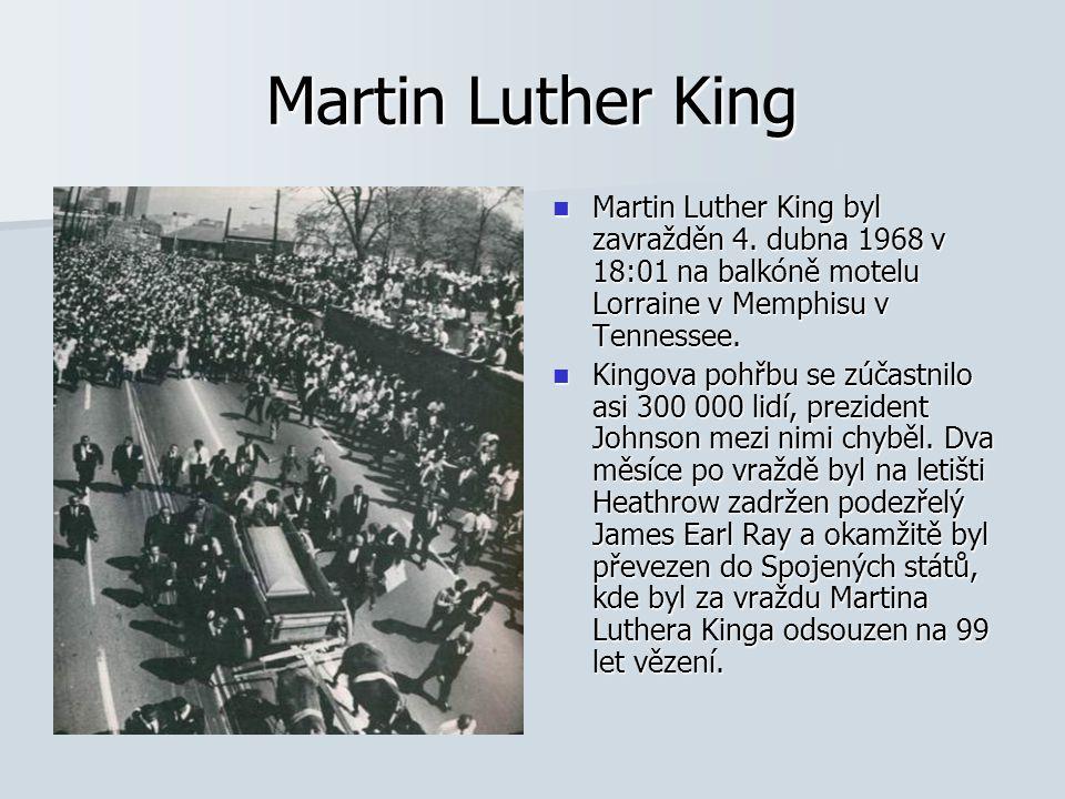Martin Luther King Martin Luther King byl zavražděn 4. dubna 1968 v 18:01 na balkóně motelu Lorraine v Memphisu v Tennessee.