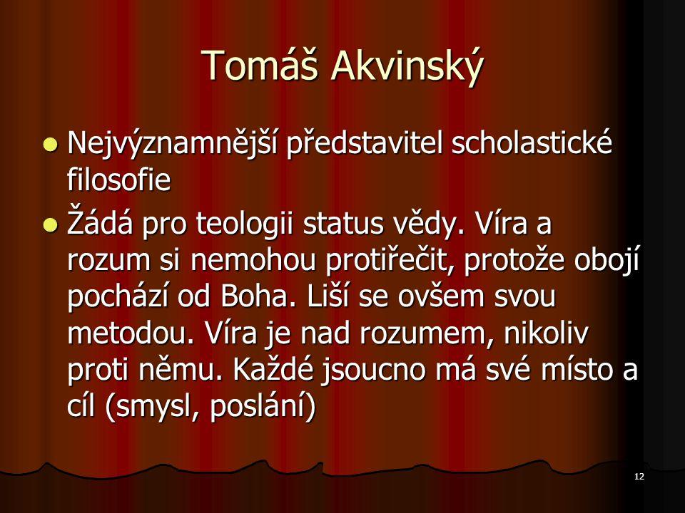 Tomáš Akvinský Nejvýznamnější představitel scholastické filosofie