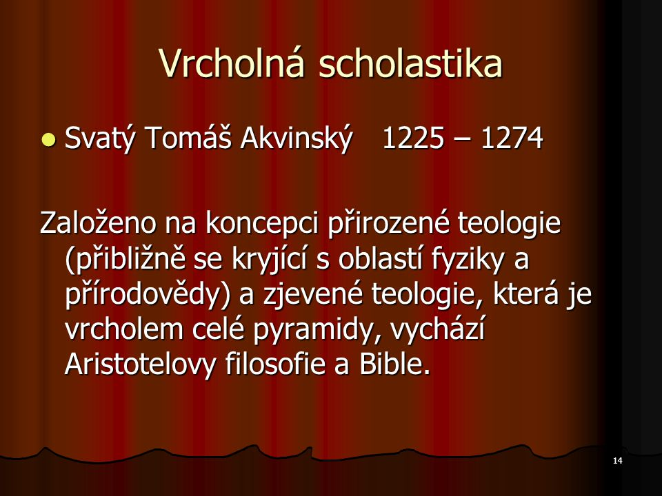 Vrcholná scholastika Svatý Tomáš Akvinský 1225 – 1274