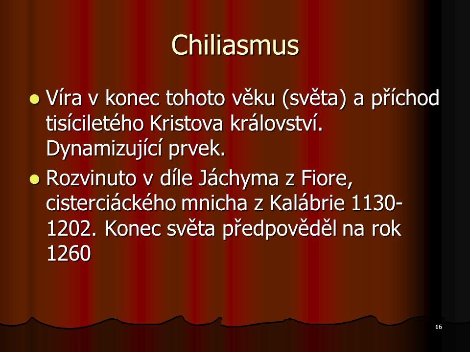 Chiliasmus Víra v konec tohoto věku (světa) a příchod tisíciletého Kristova království. Dynamizující prvek.